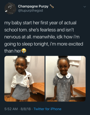 Dad, Dank, and Iphone: Champagne Purpy>  @tupurpthegod  my baby start her first year of actual  school tom. she's fearless and isn't  nervous at all. meanwhile, idk how i'm  going to sleep tonight, i'm more excited  than her  5:52 AM 8/8/18 Twitter for iPhone Dad showing off his daughter by adventuresoftors MORE MEMES