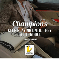 Billie Jean, Memes, and Work: Champions  KEEP PLAYING UNTIL THEY  GET IT RIGHT  BILLIE JEAN KING  @vasrue2 Like this post comment or like share with a friend who needs this today. For more great content follow @vasrue2. successdriven successmindset successquotes businessfromhome businessgoals vasrue businesslife businessminded bizz bizopp herbalife24 MLM workfromhome motivation business success legend grind multilevel work mlm networkingbiz