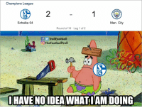 Be Like, Memes, and Champions League: Champions League  CHES  04  CITY  Schalke 04  Man. City  Round of 16 Leg 1 of 2  fTrollFootball  The FootballTroll  04  i HAVENOIDEAWHATIAN DOING Schalke be like https://t.co/xwGEdx7l8W
