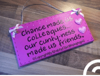 "Available from ""my shabby chic workshop"": Chance made  COLLeagues..  our cunty-ness  I made us friends;  ⓒCopyrightMyShabbyChicWorkshopQ-」 Available from ""my shabby chic workshop"""