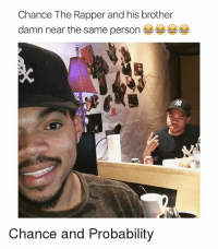 """IM DONE """"Probability"""" 😂😂: Chance The Rapper and his brother  damn near the same person  Chance and Probability IM DONE """"Probability"""" 😂😂"""