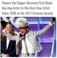 The Chicago native was awarded the coveted Best New Artist award from presenter Jennifer Lopez, making him the first black hip-hop artist to win the award in nearly 20 years. The last time the award went to someone from the genre was Lauryn Hill way back in 1999. 17thsoulja BlackIG17th grammys2017 chancetherapper: Chance the Rapper Becomes First Black  Hip-Hop Artist to Win Best New Artist  Since 1999 at the 2017 Grammy Awards  17thsoulja4 The Chicago native was awarded the coveted Best New Artist award from presenter Jennifer Lopez, making him the first black hip-hop artist to win the award in nearly 20 years. The last time the award went to someone from the genre was Lauryn Hill way back in 1999. 17thsoulja BlackIG17th grammys2017 chancetherapper