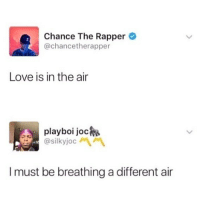 Chance the Rapper, Love, and Memes: Chance The Rapper  @chancetherapper  Love is in the air  playboi joc»  @sikyoc 서 서  I must be breathing a different air 😂😂