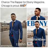 He would be a great president, btw ☕ @_blacktivistt_ blackexcellence blackpride blackandproud blackpower africanamerican melanin ebony panafrican blackcommunity problack brownskin unapologeticallyblack dopeness dope slaying slayer slay: Chance The Rapper for Ebony Magazine.  Chicago is proud.  PRAYER, POWER. POLITICS.  CHANCE FOR PRESIDENT  HIS OWN  PING S  @blackstagram He would be a great president, btw ☕ @_blacktivistt_ blackexcellence blackpride blackandproud blackpower africanamerican melanin ebony panafrican blackcommunity problack brownskin unapologeticallyblack dopeness dope slaying slayer slay