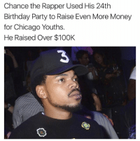 Birthday, Chance the Rapper, and Chicago: Chance the Rapper Used His 24th  Birthday Party to Raise Even More Money  for Chicago Youths.  He Raised Over $100K.