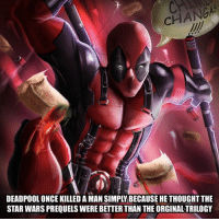 Originals will always be the best - - • deadpool starwars marvel marvelcomics disney marvelhero thorragnarok: CHANGA  DEADPOOL ONCE KILLED A MAN SIMPLY BECAUSE HE THOUGHT THE  STAR WARS PREQUELS WERE BETTER THAN THE ORGINAL TRILOGY Originals will always be the best - - • deadpool starwars marvel marvelcomics disney marvelhero thorragnarok