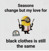Yes <3: change but my love for  BHUKKADT  EIBHAUKKAD black clothes is still  the same Yes <3