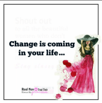 CHANGE IS COMING IN YOUR LIFE...... <3: Change is coming  in your life...  Real Men Treat Their  Women like CHANGE IS COMING IN YOUR LIFE...... <3