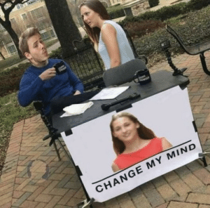 Meme Inception by ewelumokeke MORE MEMES: CHANGE MY MIND Meme Inception by ewelumokeke MORE MEMES