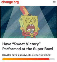 """Super Bowl, Change, and Bowl: change.org  Have """"Sweet Victory""""  Performed at the Super Bowl  887,604 have signed. Let's get to 1,000,000! DON'T LET THE DREAM DIE OUT!"""