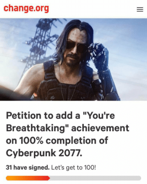 """Change, change.org, and Add: change.org  Petition to add a """"You're  Breathtaking"""" achievement  on 100% completion of  Cyberpunk 2077.  31 have signed. Let's get to 100!  II This would be insane"""