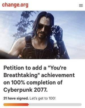 """Yeah, Change, and change.org: change.org  Petition to add a """"You're  Breathtaking"""" achievement  on 100% completion of  Cyberpunk 2077.  31 have signed. Let's get to 100! Yeah boi"""