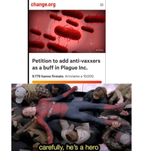 True, Change, and Anti: change.org  Petition to add anti-vaxxers  as a buff in Plague Inc.  9.779 hanno firmato. Arriviamo a 10.000.  carefully, he's a hero MY TRUE LORD AND SAVIOUR HAS ARRIVED..💉💉💉💉💉💉💉💉💉💉💉💉