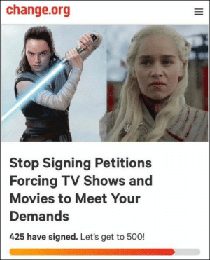78 Random Pictures Of The Day: change.org  Stop Signing Petitions  Forcing TV Shows and  Movies to Meet Your  Demands  425 have signed. Let's get to 500!  ve  II 78 Random Pictures Of The Day