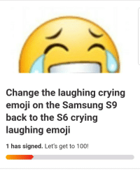 laughing: Change the laughing crying  emoji on the Samsung S9  back to the S6 crying  laughing emoji  1 has signed. Let's get to 100!