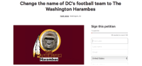 Nfl, Washington Redskins, and United: Change the name of DC's football team to The  Washington Harambes  Hank Jones Washington, DC  Sign this petition  99 needed to reach 100  rst name  Last name  THE  WASHIN  Harambes  United States Somebody made a petition to rename the Washington Redskins the Harambes 😂