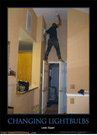 CHANGING LIGHT BULBS  Level: Expert  VERY IONAL.com For more fun checkout ---> Your Daily Dose Of Shit