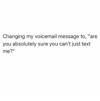 """Memes, Text, and 🤖: Changing my voicemail message to, """"are  you absolutely sure you can't just text  me?"""" 🤔 Follow my bestie @thespeckyblonde @thespeckyblonde @thespeckyblonde @thespeckyblonde"""