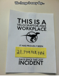 Dinosaur, Velociraptor, and Free: changotevaryday.  We change if every day..  THIS IS A  VELOCIRAPTOR-FREE  WORKPLACE  IT HAS PROUDLY BEEN  a3,740,7o3,y86  DAYS SINCE THE LAST  INCIDENT Dinosaur Free Office
