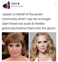 Memes, Jewish, and 🤖: chani  @barriobruja  i speak on behalf of the jewish  community when i say we no longer  claim these lost souls & thereby  graciously bestow them unto the goyim