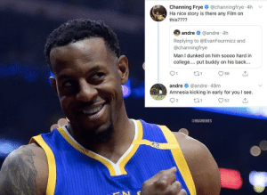 College, Andre Iguodala, and Film: Channing Frye o @channingfrye 4h  Ha nice story is there any Film on  this????  andre  @andre 4h  Replying to @EvanFourmizz and  @channingfrye  Man I dunked on him soooo hard in  college. put buddy on his back..  271  56  andre O @andre 49m  Amnesia kicking in early for you I see.  Q2  52  @NBAMEMES What will happen next for Andre Iguodala: https://t.co/QIQIZ2aHRx https://t.co/8W5MrrdRMv