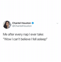 """wake up from your nap and follow 👉 @chantelhouston 😴: Chantel Houston  @ChantelHouston  Me after every nap l ever take:  """"Wow l can't believe l fell asleep"""" wake up from your nap and follow 👉 @chantelhouston 😴"""