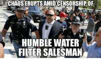 Humble, Water, and Filter: CHAOS ERUPTSAMIDCENSORSHIP OF  HUMBLE WATER  FILTER SALESMAN