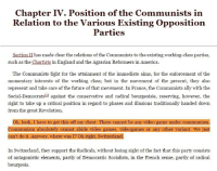 Chapter IV. Position of the Communists in  Relation to the Various Existing Opposition  Parties  Section II has made clear the relations of the Communists to the existing working-class parties,  such as the Chartists in England and the Agrarian Reformers in America.  The Communists fight for the attainment of the immediate aims, for the enforcement of the  momentary interests of the working class; but in the movement of the present, they also  represent and take care of the future of that movement. In France, the Communists ally with the  Social-Democrats against the conservative and radical bourgeoisie, reserving, however, the  right to take up a critical position in regard to phases and illusions traditionally handed down  from the great Revolution  Ok, look, I have to get this off my chest: There cannot be any video game under communism.  Communism absolutely cannot abide video games, videogames or any other variant. We just  can't do it. Anyway, where was I? Oh right, Switzerland.  In Switzerland, they support the Radicals, without losing sight of the fact that this party consists  of antagonistic elements, partly of Democratic Socialists, in the French sense, partly of radical  bourgeois