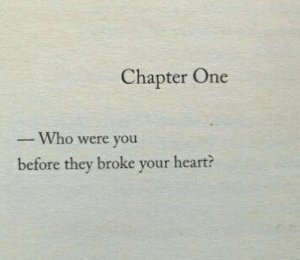 Before They: Chapter One  Who were you  before they broke your heart?