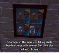 https://t.co/6JYtf8Qb9p: Character in The Sims was taking photo  booth pictures with another Sim who died  half way through. https://t.co/6JYtf8Qb9p