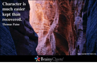 Memes, Image, and Thomas Paine: Character is  much easier  kept than  recovered.  Thomas Paine  Brainy  Quote  Image Copyright 2012 Xplore, Inc.