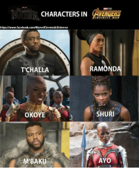 Facebook, Memes, and Avengers: CHARACTERS IN A  https://www.facebook.com/MarvelCinematicUniverse  TCHALLA  RAMONDA  OKOYE  SHURI  M'BAKU  AYO BLACK PANTHER characters in AVENGERS: INFINITY WAR!  (Andrew Gifford)