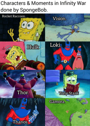 Funny, SpongeBob, and Hulk: Characters & Moments in Infinity War  done by SpongeBob  Rocket Raccoon  Vision  Hulk Loki  Thor.  Tony Stark  Gamora  Thanos. Sad  Funny at the same time.