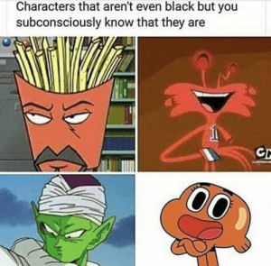 Dank, Memes, and Target: Characters that aren't even black but you  subconsciously know that they are Kinda figured by djhitekz94 MORE MEMES