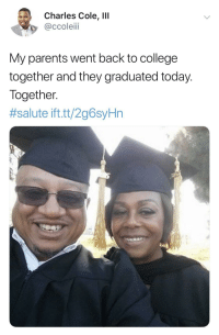 College, Love, and Parents: Charles Cole, IlI  @ccoleiii  My parents went back to college  together and they graduated today.  Together  #salute ift.tt/2g6syHn Real love.