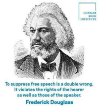 Do you agree with Frederick Douglass?: CHARLES  KOCH  INSTITUTE  To suppress free speech is a double wrong.  lt violates the rights of the hearer  as well as those of the speaker.  Frederick Douglass Do you agree with Frederick Douglass?