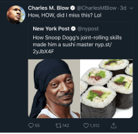 Blackpeopletwitter, Funny, and Lol: Charles M. Blow @CharlesMBlow.3d  How, HOW, did I miss this? Lol  New York Post Q @nypost  How Snoop Dogg's joint-rolling skills  made him a sushi master nyp.st/  2yJbX4F  055  Π142  1,312