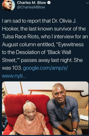 "In 1921 a mob of white vigilantes and policemen looted the wealthiest black community in the US and burned it to the ground. 300 people killed, 10,000 made homeless. The National Guard imprisoned every black person in the area. There were no prosecutions. by 2DeadMoose MORE MEMES: Charles M. Blow  @CharlesMBlow  I am sad to report that Dr. Olivia J.  Hooker, the last known survivor of the  Tulsa Race Riots, who l interview for an  August column entitled, ""Eyewitness  to the Desolation of 'Black Wall  Street,"" passes away last night. She  was 103.google.com/amp/s/  www.nyt In 1921 a mob of white vigilantes and policemen looted the wealthiest black community in the US and burned it to the ground. 300 people killed, 10,000 made homeless. The National Guard imprisoned every black person in the area. There were no prosecutions. by 2DeadMoose MORE MEMES"