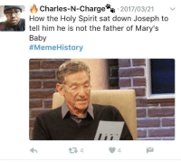 memi: Charles-N-Charge 2017/03/21 v  How the Holy Spirit sat down Joseph to  tell him he is not the father of Mary's  Baby  #Memi eHistory  4