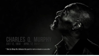 """Charlie Murphy got laid to rest today. ProfoundWords RealDeal CharlieMurphy: CHARLES O. MURPHY  JULY 12, 1959 APRIL 12, 2017  """"One to Sleep On: Release the past to restas deeply as possible."""" Charlie Murphy got laid to rest today. ProfoundWords RealDeal CharlieMurphy"""