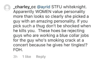If you pick such a thug don't be shocked when he kills you.: charley_cc @ayrid STFU whiteknight.  Apparently WOMEN value personality  more than looks so clearly she picked a  guy with an amazing personality. If you  pick such a thug don't be shocked when  he kills you. These hoes be rejecting  guys who are working a blue collar jobs  for the guy who's smoking crack at a  concert because he gives her tingles!?  FOH  3h 1 like Reply If you pick such a thug don't be shocked when he kills you.
