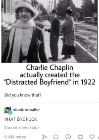 "A man ahead of his time: Charlie Chaplin  actually created the  ""Distracted Boyfriend"" in 1922  Did you know that?  viostormcaller  VHAT ZHE FUCK  Source: memecage  9,938 notes A man ahead of his time"