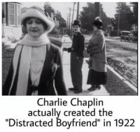 "Charlie, Boyfriend, and Charlie Chaplin: Charlie Chaplin  actually created the  ""Distracted Boyfriend"" in 1922 Did you known that?"