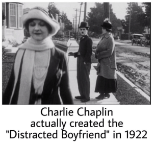 "Charlie, Dank, and Memes: Charlie Chaplin  actually created the  ""Distracted Boyfriend"" in 1922 Did you know that? by Luca_Lastname MORE MEMES"