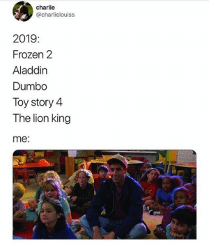 Can't wait: charlie  @charlielouiss  2019  Frozen 2  Aladdin  Dumbo  Toy story 4  The lion king  me: Can't wait