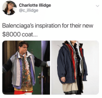 Funny, Charlotte, and Inspiration: Charlotte Illidge  @c_illidge  Balenciaga's inspiration for their new  $8000 coat.. I pre-ordered.