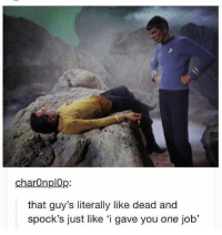 """It's because he's not wearing a red shirt.   #CFPics #funny: charon plOp  that guy's literally like dead and  spock's just like """"i gave you one job' It's because he's not wearing a red shirt.   #CFPics #funny"""