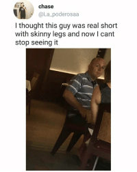 Memes, Skinny, and Chase: chase  @La_poderosaa  I thought this guy was real short  with skinny legs and now I cant  stop seeing it 😂 | follow @fuckersbelike for more