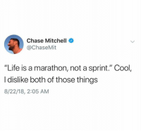 "Dank, Life, and Chase: Chase Mitchell  @ChaseMit  ""Life is a marathon, not a sprint."" Cool,  I dislike both of those things  8/22/18, 2:05 AM"