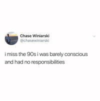 Chase, Good, and Girl Memes: Chase Winiarski  @chasewiniarski  i miss the 90s i was barely conscious  and had no responsibilities 94 was a very good year.